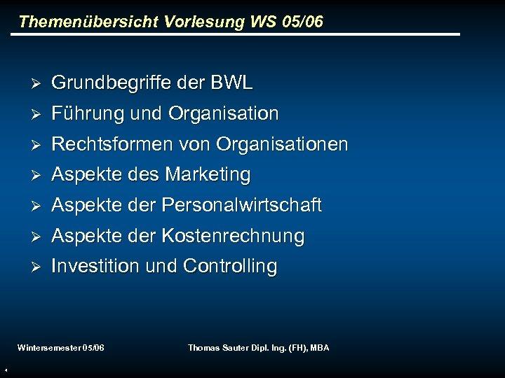 Themenübersicht Vorlesung WS 05/06 Ø Grundbegriffe der BWL Ø Führung und Organisation Ø Rechtsformen