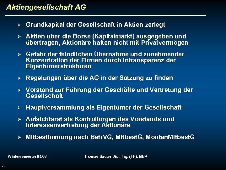 Aktiengesellschaft AG Ø Grundkapital der Gesellschaft in Aktien zerlegt Ø Aktien über die Börse
