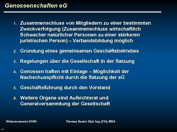 Genossenschaften e. G 1. Zusammenschluss von Mitgliedern zu einer bestimmten Zweckverfolgung (Zusammenschluss wirtschaftlich Schwacher