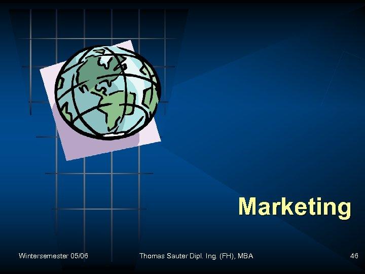 Marketing Wintersemester 05/06 Thomas Sauter Dipl. Ing. (FH), MBA 46