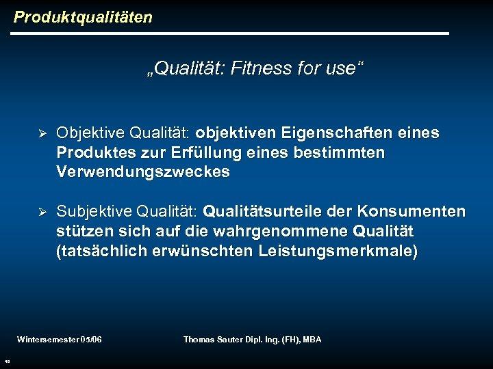 """Produktqualitäten """"Qualität: Fitness for use"""" Ø Objektive Qualität: objektiven Eigenschaften eines Produktes zur Erfüllung"""