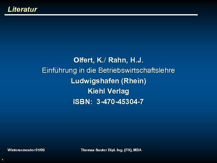 Literatur Olfert, K. / Rahn, H. J. Einführung in die Betriebswirtschaftslehre Ludwigshafen (Rhein) Kiehl