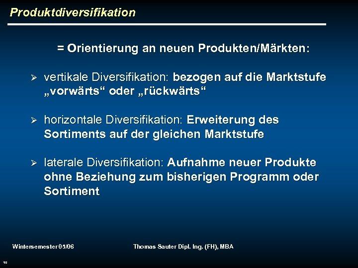 """Produktdiversifikation = Orientierung an neuen Produkten/Märkten: Ø vertikale Diversifikation: bezogen auf die Marktstufe """"vorwärts"""""""