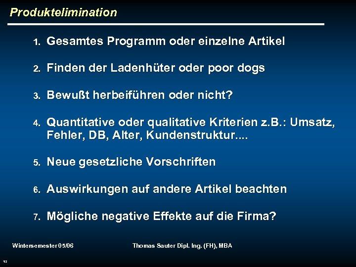 Produktelimination 1. Gesamtes Programm oder einzelne Artikel 2. Finden der Ladenhüter oder poor dogs