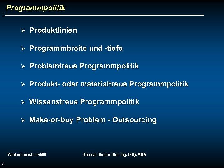 Programmpolitik Ø Produktlinien Ø Programmbreite und -tiefe Ø Problemtreue Programmpolitik Ø Produkt- oder materialtreue