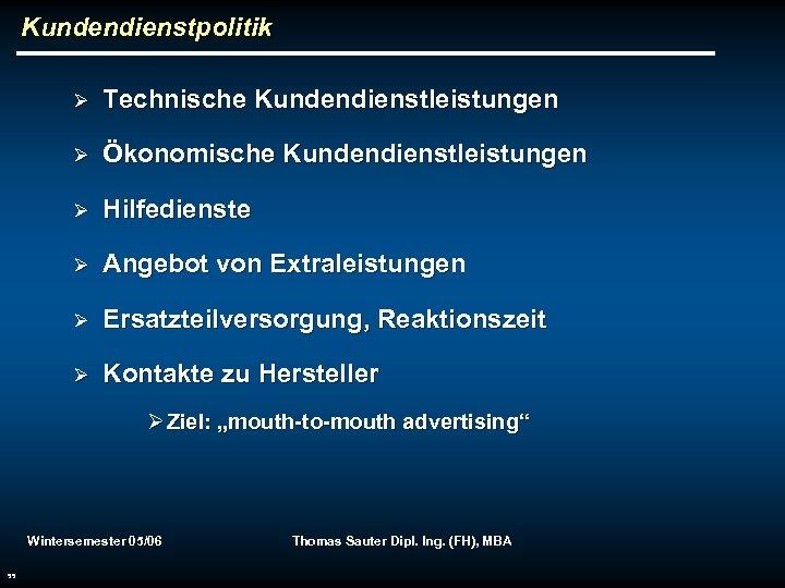 Kundendienstpolitik Ø Technische Kundendienstleistungen Ø Ökonomische Kundendienstleistungen Ø Hilfedienste Ø Angebot von Extraleistungen Ø