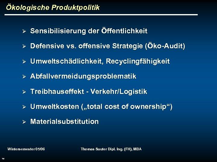 Ökologische Produktpolitik Ø Sensibilisierung der Öffentlichkeit Ø Defensive vs. offensive Strategie (Öko-Audit) Ø Umweltschädlichkeit,