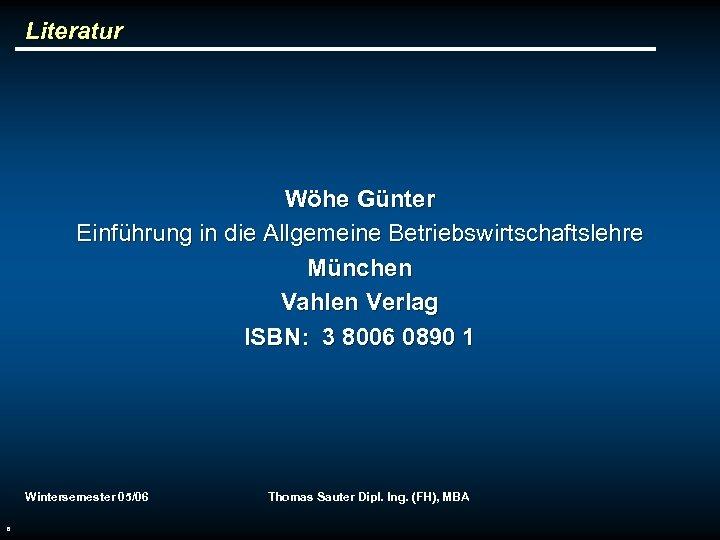Literatur Wöhe Günter Einführung in die Allgemeine Betriebswirtschaftslehre München Vahlen Verlag ISBN: 3 8006