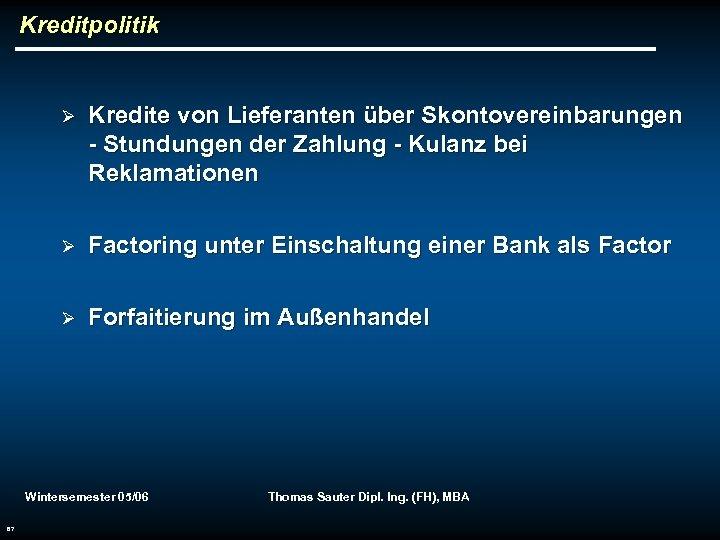 Kreditpolitik Ø Kredite von Lieferanten über Skontovereinbarungen - Stundungen der Zahlung - Kulanz bei