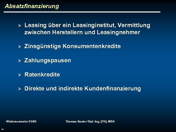 Absatzfinanzierung Ø Leasing über ein Leasinginstitut, Vermittlung zwischen Herstellern und Leasingnehmer Ø Zinsgünstige Konsumentenkredite