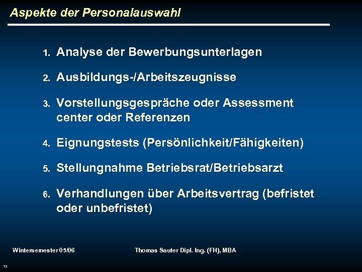 Aspekte der Personalauswahl 1. Analyse der Bewerbungsunterlagen 2. Ausbildungs-/Arbeitszeugnisse 3. Vorstellungsgespräche oder Assessment center
