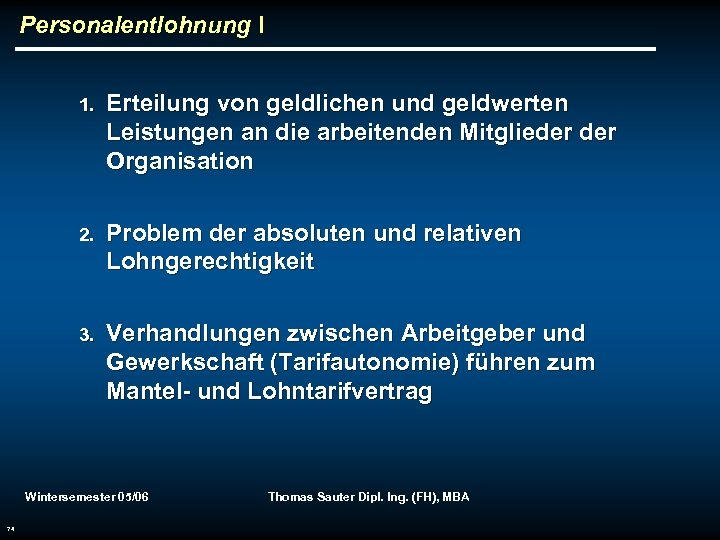 Personalentlohnung I 1. Erteilung von geldlichen und geldwerten Leistungen an die arbeitenden Mitglieder Organisation