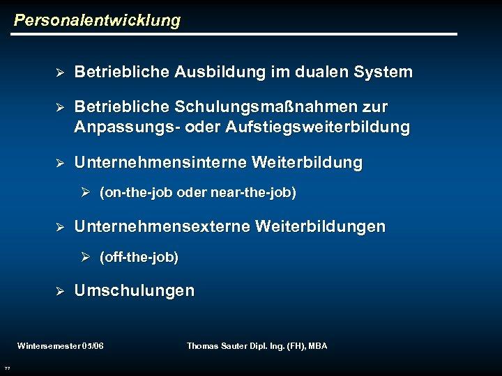 Personalentwicklung Ø Betriebliche Ausbildung im dualen System Ø Betriebliche Schulungsmaßnahmen zur Anpassungs- oder Aufstiegsweiterbildung