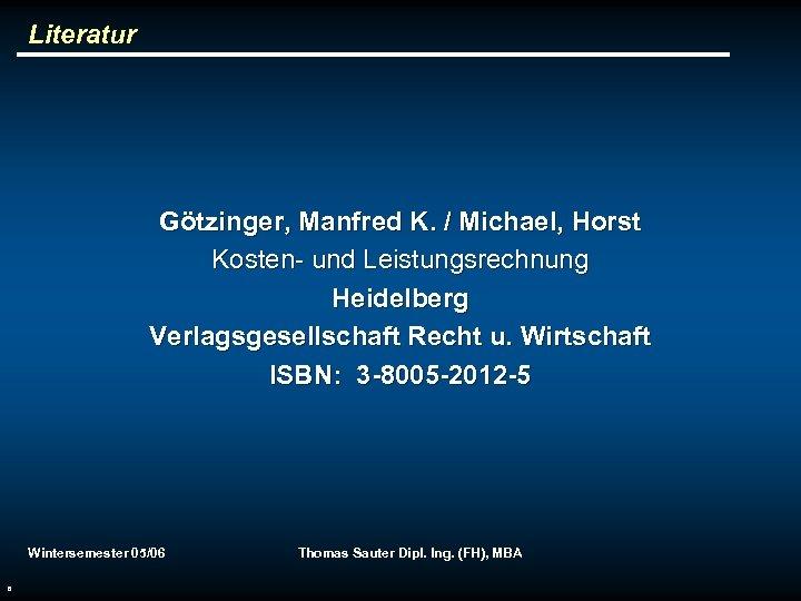 Literatur Götzinger, Manfred K. / Michael, Horst Kosten- und Leistungsrechnung Heidelberg Verlagsgesellschaft Recht u.
