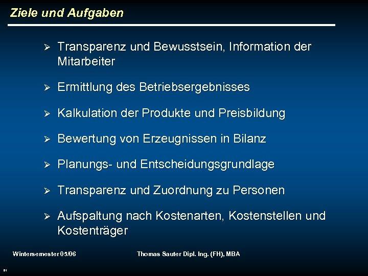 Ziele und Aufgaben Ø Transparenz und Bewusstsein, Information der Mitarbeiter Ø Ermittlung des Betriebsergebnisses