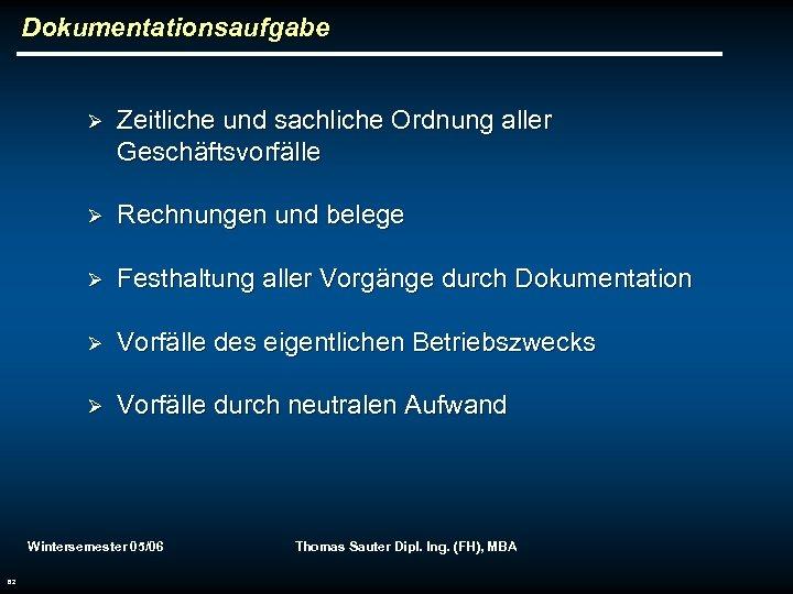 Dokumentationsaufgabe Ø Zeitliche und sachliche Ordnung aller Geschäftsvorfälle Ø Rechnungen und belege Ø Festhaltung