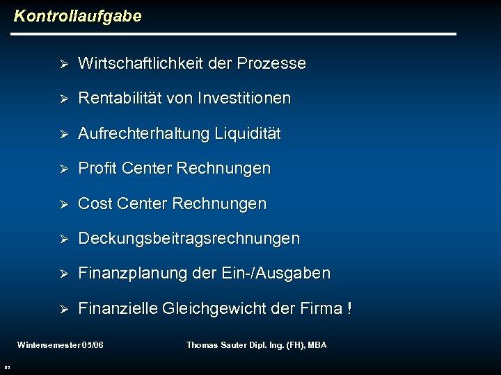 Kontrollaufgabe Ø Wirtschaftlichkeit der Prozesse Ø Rentabilität von Investitionen Ø Aufrechterhaltung Liquidität Ø Profit