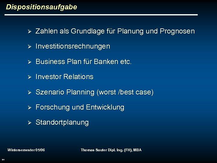 Dispositionsaufgabe Ø Zahlen als Grundlage für Planung und Prognosen Ø Investitionsrechnungen Ø Business Plan