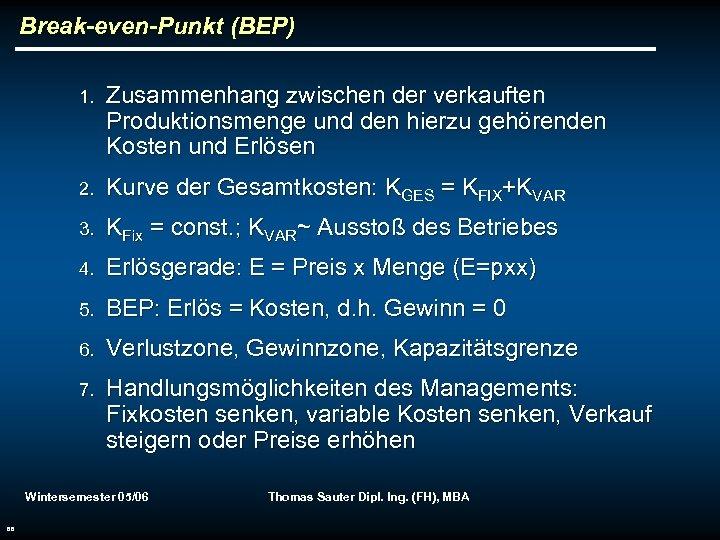 Break-even-Punkt (BEP) 1. Zusammenhang zwischen der verkauften Produktionsmenge und den hierzu gehörenden Kosten und