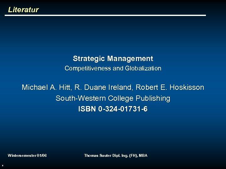 Literatur Strategic Management Competitiveness and Globalization Michael A. Hitt, R. Duane Ireland, Robert E.