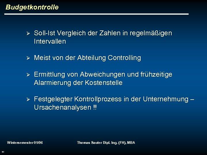 Budgetkontrolle Ø Soll-Ist Vergleich der Zahlen in regelmäßigen Intervallen Ø Meist von der Abteilung