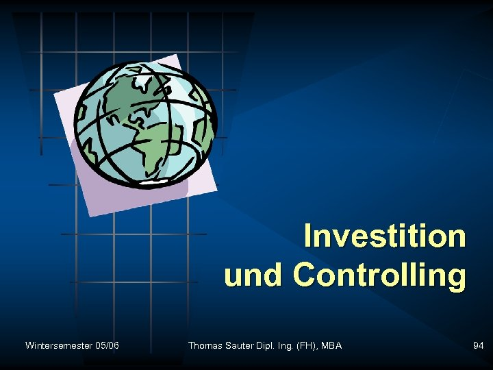Investition und Controlling Wintersemester 05/06 Thomas Sauter Dipl. Ing. (FH), MBA 94