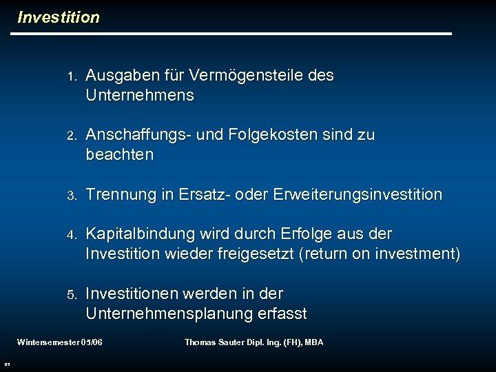 Investition 1. Ausgaben für Vermögensteile des Unternehmens 2. Anschaffungs- und Folgekosten sind zu beachten