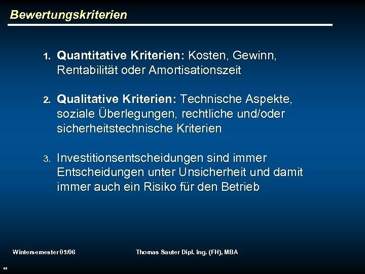 Bewertungskriterien 1. Quantitative Kriterien: Kosten, Gewinn, Rentabilität oder Amortisationszeit 2. Qualitative Kriterien: Technische Aspekte,