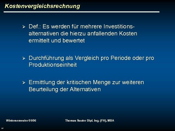 Kostenvergleichsrechnung Ø Def. : Es werden für mehrere Investitionsalternativen die hierzu anfallenden Kosten ermittelt