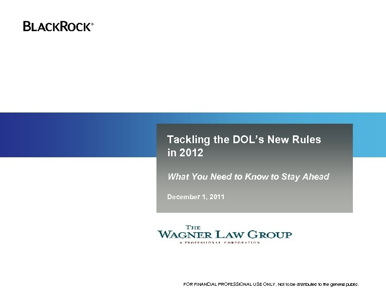 Tackling the DOL's New Rules in 2012 What You Need to Know to Stay