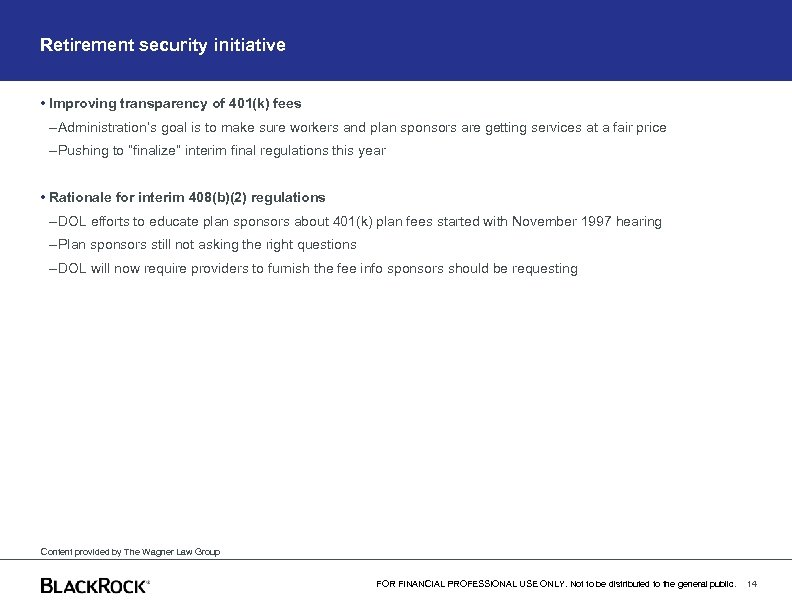 Retirement security initiative • Improving transparency of 401(k) fees – Administration's goal is to