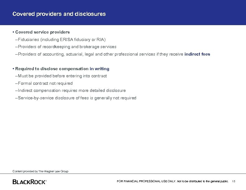 Covered providers and disclosures • Covered service providers – Fiduciaries (including ERISA fiduciary or
