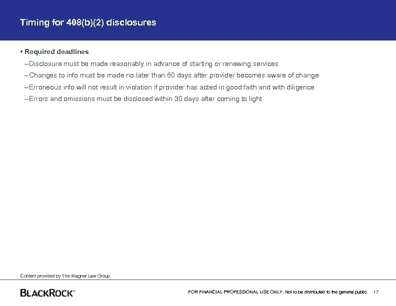 Timing for 408(b)(2) disclosures • Required deadlines – Disclosure must be made reasonably in