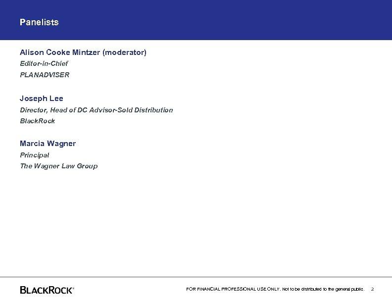 Panelists Alison Cooke Mintzer (moderator) Editor-in-Chief PLANADVISER Joseph Lee Director, Head of DC Advisor-Sold
