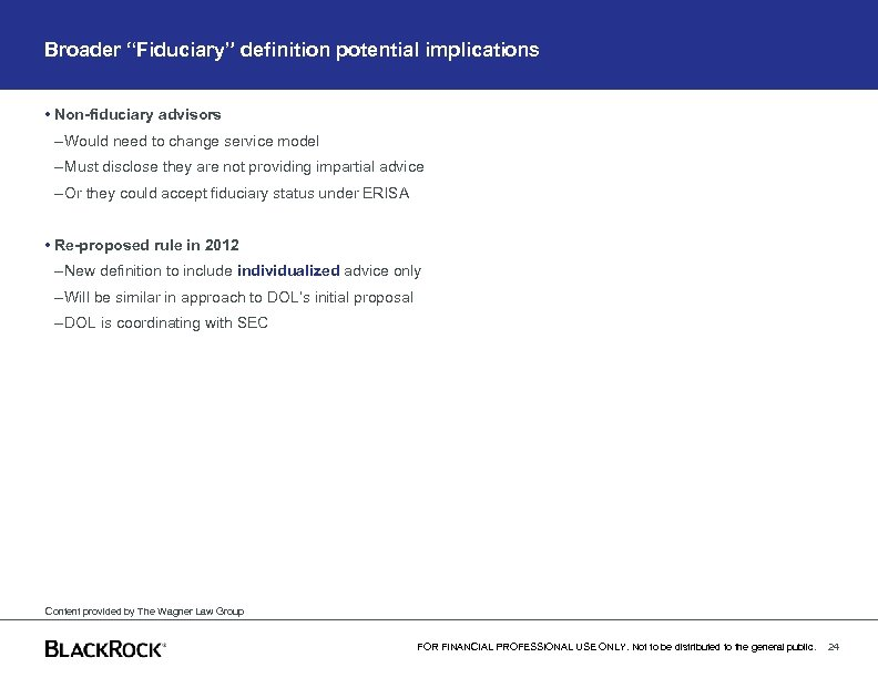"Broader ""Fiduciary"" definition potential implications • Non-fiduciary advisors – Would need to change service"