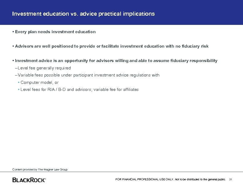 Investment education vs. advice practical implications • Every plan needs investment education • Advisors