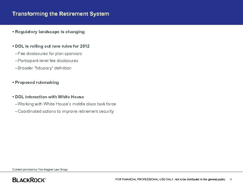 Transforming the Retirement System • Regulatory landscape is changing • DOL is rolling out