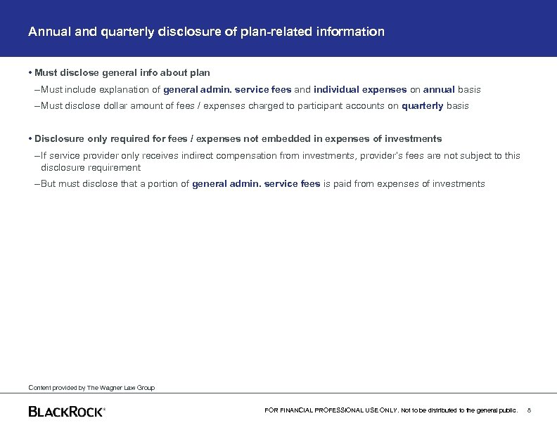 Annual and quarterly disclosure of plan-related information • Must disclose general info about plan