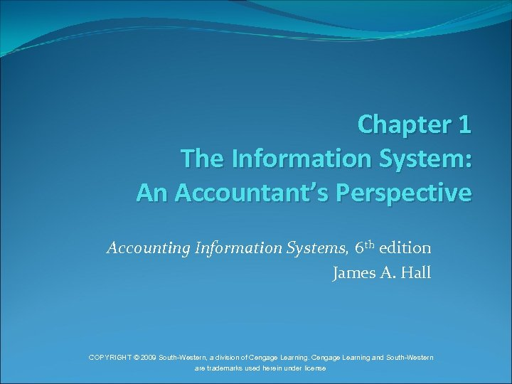 Chapter 1 The Information System: An Accountant's Perspective Accounting Information Systems, 6 th edition