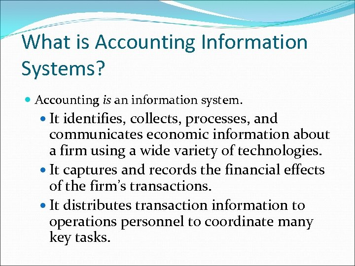 What is Accounting Information Systems? Accounting is an information system. It identifies, collects, processes,