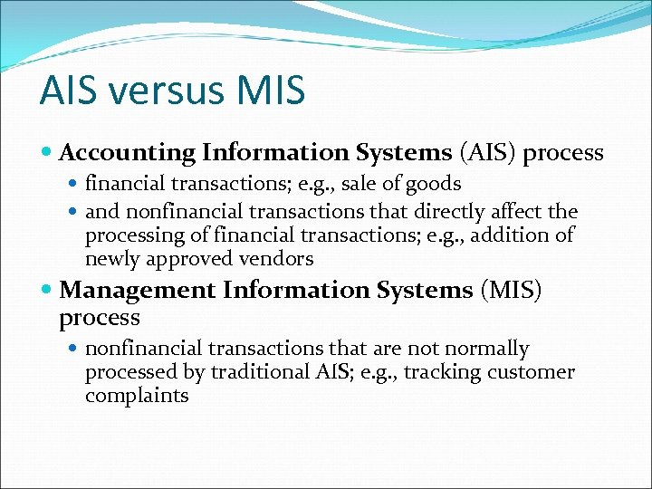 AIS versus MIS Accounting Information Systems (AIS) process financial transactions; e. g. , sale