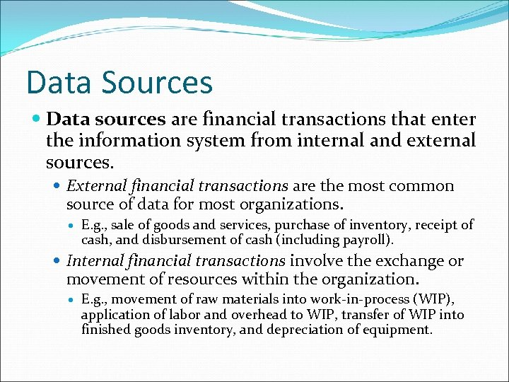 Data Sources Data sources are financial transactions that enter the information system from internal