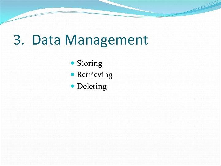 3. Data Management Storing Retrieving Deleting