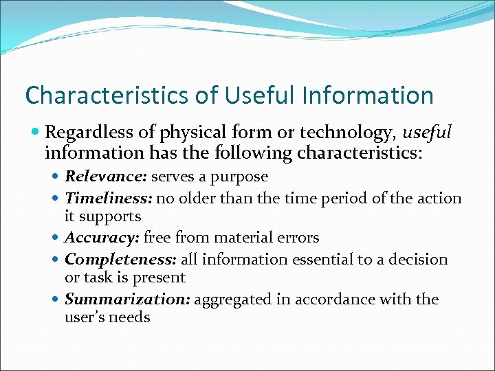 Characteristics of Useful Information Regardless of physical form or technology, useful information has the