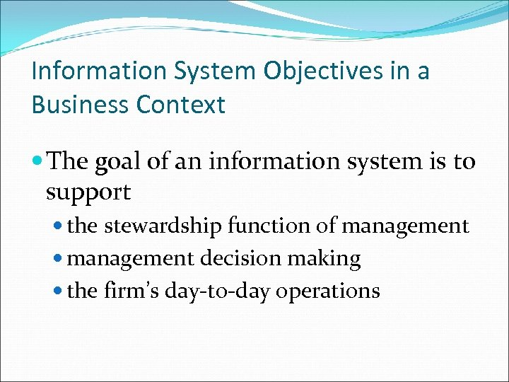 Information System Objectives in a Business Context The goal of an information system is