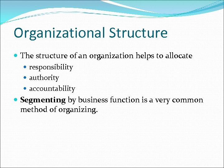 Organizational Structure The structure of an organization helps to allocate responsibility authority accountability Segmenting