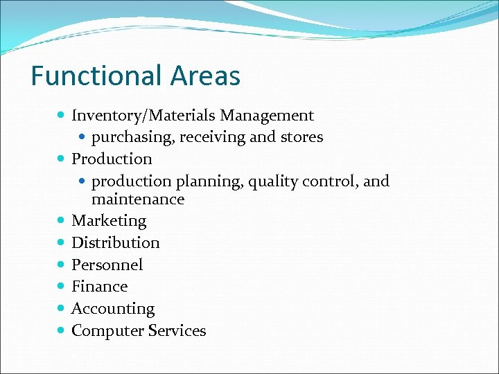 Functional Areas Inventory/Materials Management purchasing, receiving and stores Production production planning, quality control, and