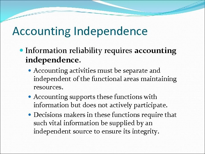 Accounting Independence Information reliability requires accounting independence. Accounting activities must be separate and independent