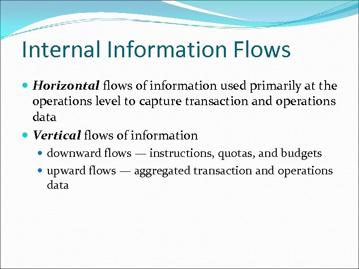 Internal Information Flows Horizontal flows of information used primarily at the operations level to