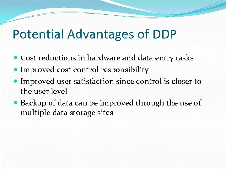 Potential Advantages of DDP Cost reductions in hardware and data entry tasks Improved cost